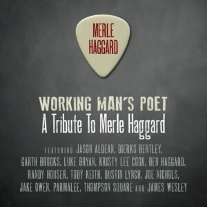 Merle Haggard, Working Man's Poet: A Tribute to Merle Haggard